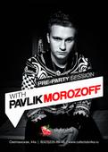 PRE-PARTY SESSION W/ PAVLIK MOROZOFF